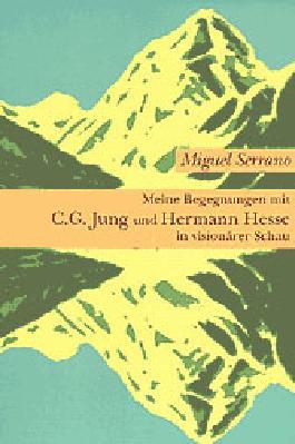 Meine Begegnungen mit C. G. Jung und Hermann Hesse in visionärer Schau