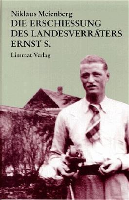 Die Erschiessung des Landesverräters Ernst S.
