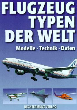 Flugzeugtypen der Welt. Modelle. Technik. Daten
