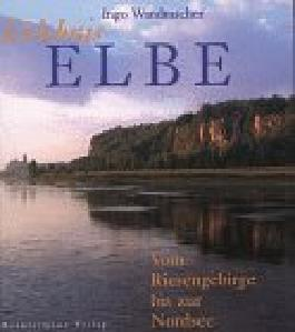 Erlebnis Elbe. Vom Riesengebirge bis zur Nordsee