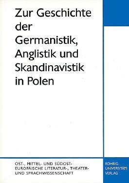 Zur Geschichte der Germanistik, Anglistik und Skandinavistik in Polen