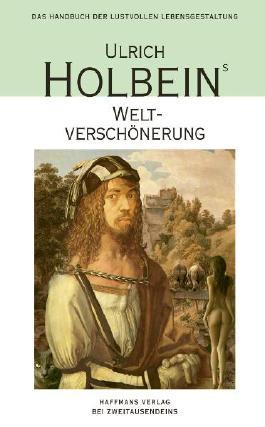 Ulrich Holbeins Weltverschönerung