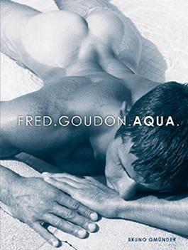 Fred Goudon: Aqua: Goudon's Men Delightfully Lose Themselves in Life (Photography)