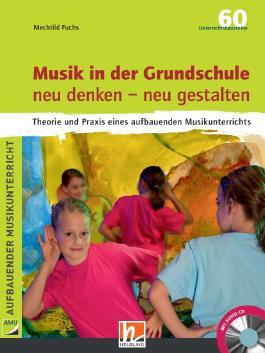 Musik in der Grundschule. Neu denken – neu gestalten