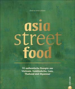 asia street food - 70 authentische Rezepte aus Thailand, Laos, Kambodscha, Myanmar und Vietnam