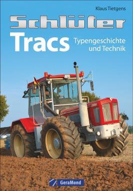 Schlüter-Typenbuch: Schlüter Tracs. Typengeschichte und Technik. Traktorenbuch für alle Schlepperfans. Alle Modelle, alle Fakten, alle Daten – und seltene historische Aufnahmen.