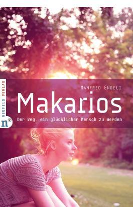 Makarios: Der Weg, ein glücklicher Mensch zu werden