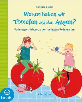 Warum haben wir Tomaten auf den Augen?: Vorlesegeschichten zu den lustigsten Redensarten