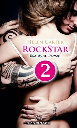 Rockstar - Teil 2 | Erotischer Roman: Sex, Leidenschaft, Erotik und Lust