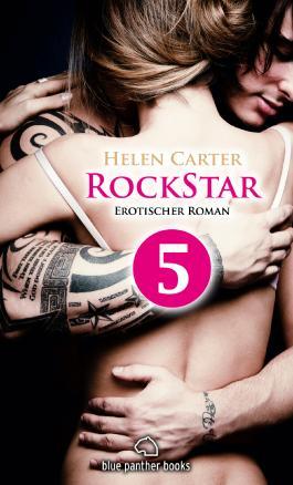 Rockstar - Teil 5   Erotischer Roman: Sex, Leidenschaft, Erotik und Lust