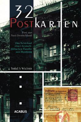 32 Postkarten - Briefe aus Nazi-Deutschland. Das Schicksal einer deutsch-jüdischen Familie aus Hamburg vor der Deportation