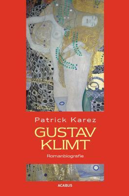 Gustav Klimt. Romanbiografie