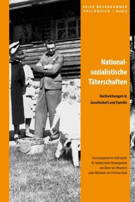 Nationalsozialistische Täterschaften: Nachwirkungen in Gesellschaft und Familie (Reihe Neuengammer Kolloquien)