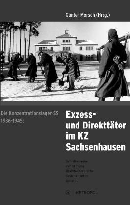 Die Konzentrationslager-SS 1936-1945: Exzess- und Direkttäter im KZ Sachsenhausen: Eine Ausstellung am historischen Ort (Schriftenreihe der Stiftung Brandenburgische Gedenkstätten)