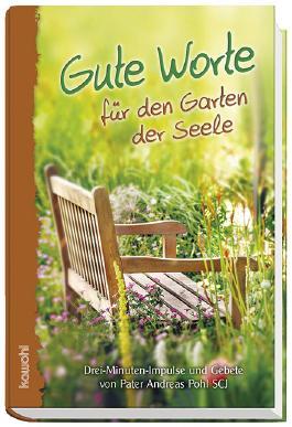 Gute Worte für den Garten der Seele: Drei-Minuten-Impulse und Gebete für's Leben