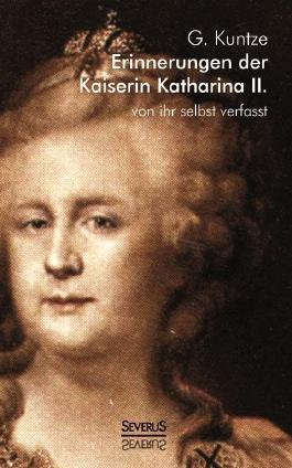 Erinnerungen der Kaiserin Katharina II. Von ihr selbst verfasst