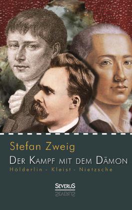 Hölderlin - Kleist - Nietzsche: Der Kampf mit dem Dämon