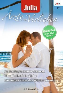 Julia Ärzte zum Verlieben Band 39: Hawaii - Insel der Liebe / Die heißen Küsse des Wüstenprinzen / Hochzeitsglocken in Cornwall / (JULIA ARZTROMAN)