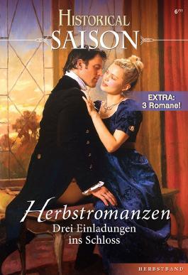 Historical Saison Band 06: Mitgiftjäger wider Willen / Das Geständnis der verlorenen Braut / Stürmische Herzen im Herbst /