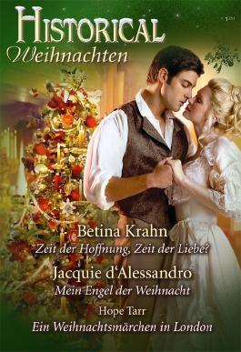Historical Weihnachtsband Band 04: Zeit der Hoffnung, Zeit der Liebe? / Mein Engel der Weihnacht / Ein Weihnachtsmärchen in London /