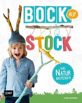 Bock auf Stock - Das Naturbastelbuch