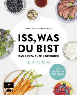 Iss, was du bist – Das 5-Elemente-Kochbuch