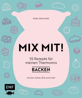 MIX MIT! 55 Rezepte für meinen Thermomix – Backen