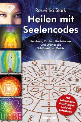 Heilen mit Seelencodes: Symbole, Zahlen, Buchstaben und Wörter als Schlüssel zur MatrixSymbole, Zahlen, Buchstaben und Wörter als Schlüssel zur Matrix: Mit zahlreichen Anleitungen und Fallbeispielen