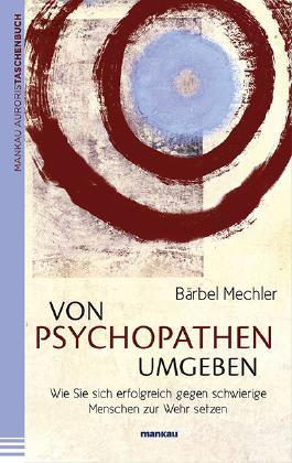 Von Psychopathen umgeben: Wie Sie sich erfolgreich gegen schwierige Menschen zur Wehr setzen
