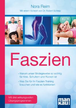 Faszien. Kompakt-Ratgeber. Warum unser Bindegewebe so wichtig für Knie, Schultern und Rücken ist / Was Sie für Ihr Faszien-Training brauchen und wie es funktioniert