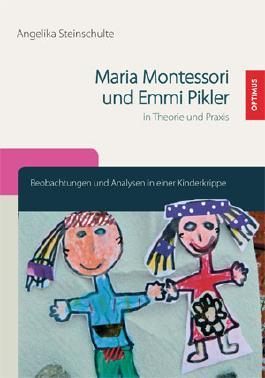 Maria Montessori und Emmi Pikler in Theorie und Praxis