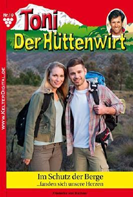 Toni der Hüttenwirt 10 - Heimatroman: Im Schutz der Berge