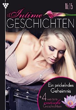 Intime Geschichten 15 - Ein prickelndes Geheimnis - Erotik
