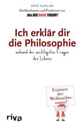 Ich erklär dir die Philosophie: anhand der wichtigsten Fragen des Lebens