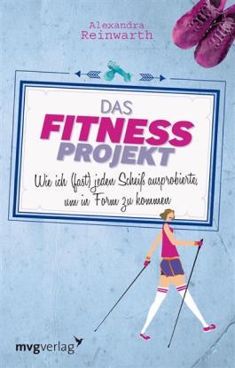 Das Fitnessprojekt: Wie ich (fast) jeden Scheiß ausprobierte, um in Form zu kommen