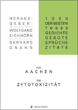 1.000 der besten 70.000 Gedichte, Gebote, Sprüche, Zitate von Aachen bis Zytotoxizität