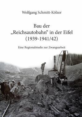 Bau der Reichsautobahn in der Eifel (1939-1941/42): Eine Regionalstudie zur Zwangsarbeit
