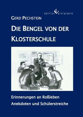 Die Bengel von der Klosterschule - Erinnerungen an Roßleben Anekdoten und Schülerstreiche