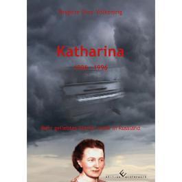 Katharina - 1906 - 1996 Zwei Weltkriege überlebt