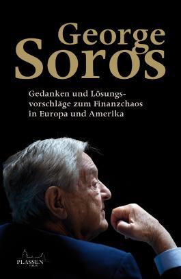 George Soros: Gedanken und Lösungsvorschläge zum Finanzchaos in Europa und Amerika