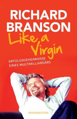 Like a Virgin: Erfolgsgeheimnisse eines Multimilliardärs: Erfolgsgeheimnisse, eines Multimilliardärs