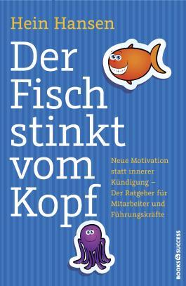 Der Fisch stinkt vom Kopf - Neue Motivation statt innere Kündigung - Der Ratgeber für Mitarbeiter und Führungskräfte
