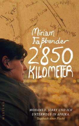 2850 Kilometer: Mohamed, Jerry und Ich unterwegs in Afrika. Tagebuch einer Flucht