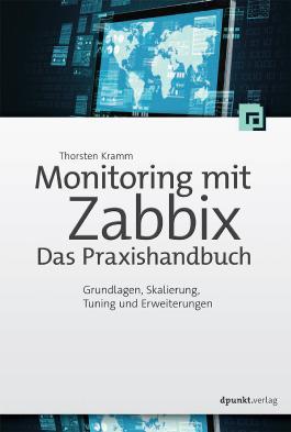 Monitoring mit Zabbix: Das Praxishandbuch: Grundlagen, Skalierung, Tuning und Erweiterungen