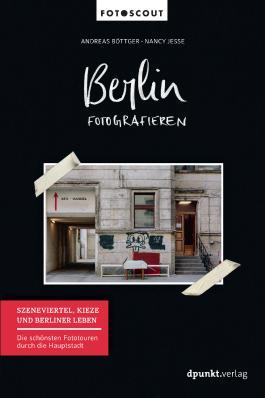 Berlin fotografieren - Szeneviertel, Kieze und Berliner Leben