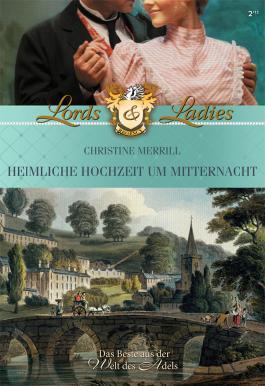 Heimliche Hochzeit um Mitternacht (Historical Lords & Ladies)