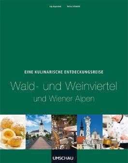Eine kulinarische Entdeckungsreise Wald- und Weinviertel und Wiener Alpen