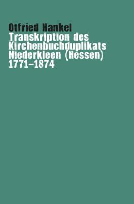 Transkription des Kirchenbuchduplikats Niederkleen (Hessen) 1771-1874