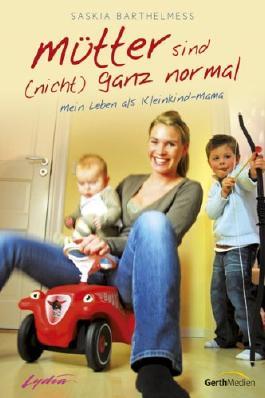 Mütter sind (nicht) ganz normal: Mein Leben als Kleinkind-Mama