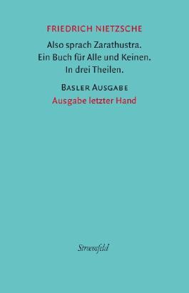 Werke. Basler Ausgabe. Also sprach Zarathustra. Ein Buch für Alle und Keinen. In drei Theilen